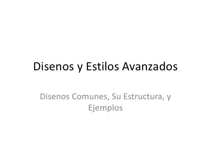 Disenos y Estilos Avanzados<br />Disenos Comunes, Su Estructura, y Ejemplos<br />