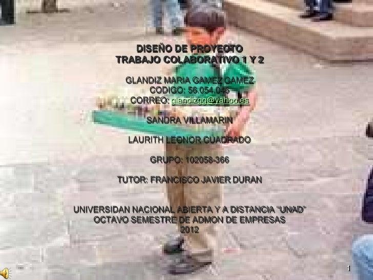 DISEÑO DE PROYECTO        TRABAJO COLABORATIVO 1 Y 2           GLANDIZ MARIA GAMEZ GAMEZ               CODIGO: 56.054.046 ...