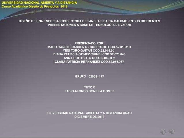 UNIVERSIDAD NACIONAL ABIERTA Y A DISTANCIA Curso Académico Diseño de Proyectos 2013  DISEÑO DE UNA EMPRESA PRODUCTORA DE P...