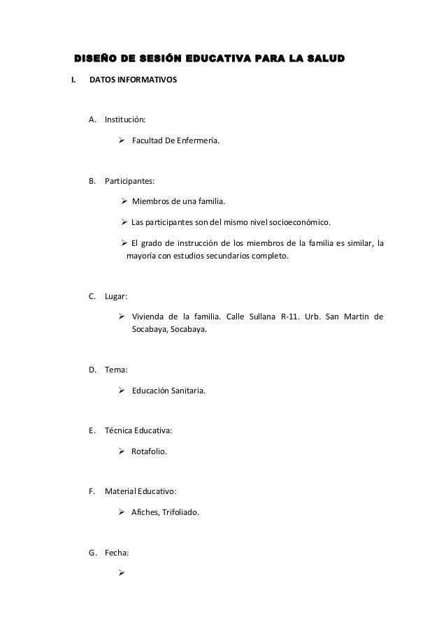 DISEÑO DE SESIÓN EDUCATIVA PARA LA SALUD I. DATOS INFORMATIVOS A. Institución:  Facultad De Enfermería. B. Participantes:...