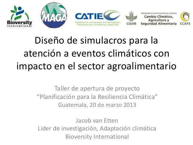 Diseño de simulacros para la atención a eventos climáticos con impacto en el sector agroalimentario Taller de apertura de ...