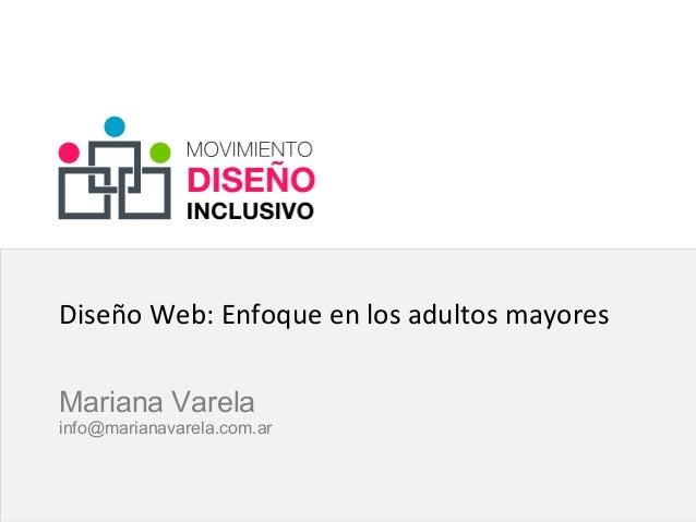 Diseño Web: Enfoque en los adultos mayores Mariana Varela info@marianavarela.com.ar