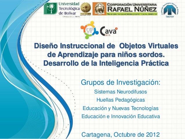 Diseño Instruccional de Objetos Virtuales    de Aprendizaje para niños sordos.   Desarrollo de la Inteligencia Práctica   ...