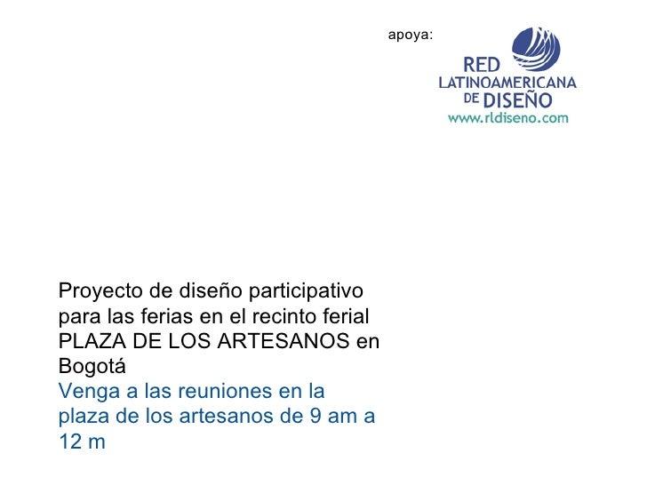 apoya:     Proyecto de diseño participativo para las ferias en el recinto ferial PLAZA DE LOS ARTESANOS en Bogotá Venga a ...