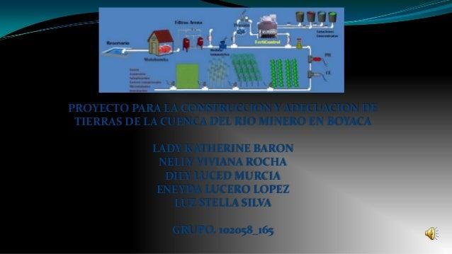PROYECTO PARA LA CONSTRUCCION Y ADECUACION DE TIERRAS DE LA CUENCA DEL RIO MINERO EN BOYACA            LADY KATHERINE BARO...