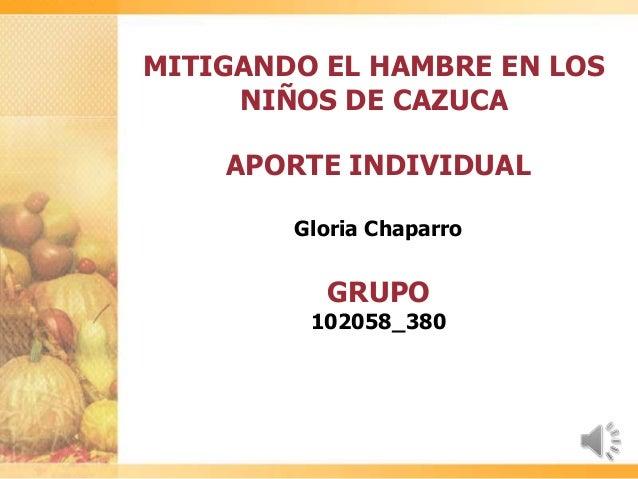 MITIGANDO EL HAMBRE EN LOSNIÑOS DE CAZUCAAPORTE INDIVIDUALGloria ChaparroGRUPO102058_380