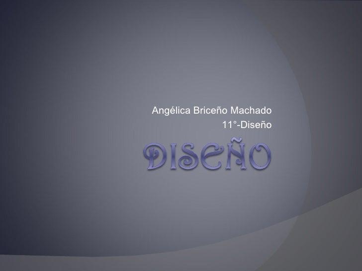 Angélica Briceño Machado               11°-Diseño