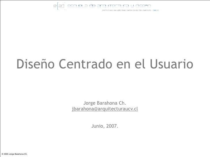 Diseño Centrado en el Usuario                                   Jorge Barahona Ch.                             jbarahona@a...