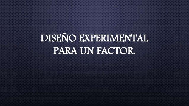 DISEÑO EXPERIMENTAL PARA UN FACTOR.