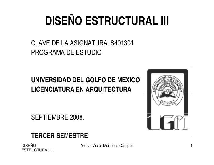 DISEÑO ESTRUCTURAL III     CLAVE DE LA ASIGNATURA: S401304     PROGRAMA DE ESTUDIO       UNIVERSIDAD DEL GOLFO DE MEXICO  ...