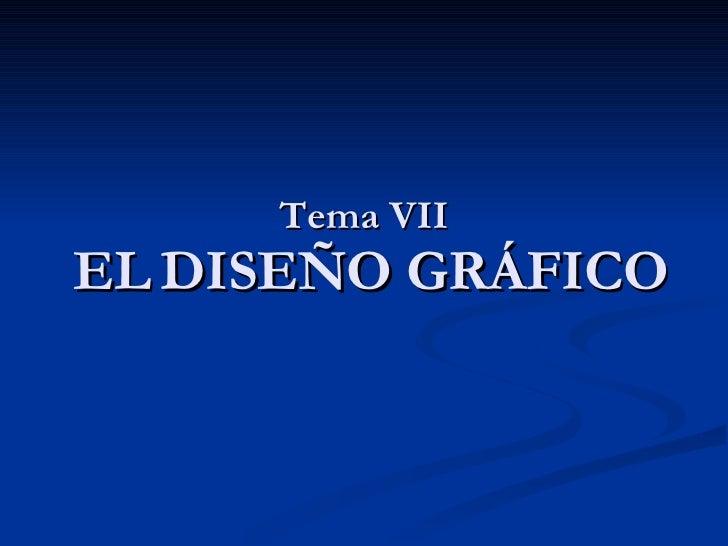 Tema VII  EL   DISEÑO GRÁFICO