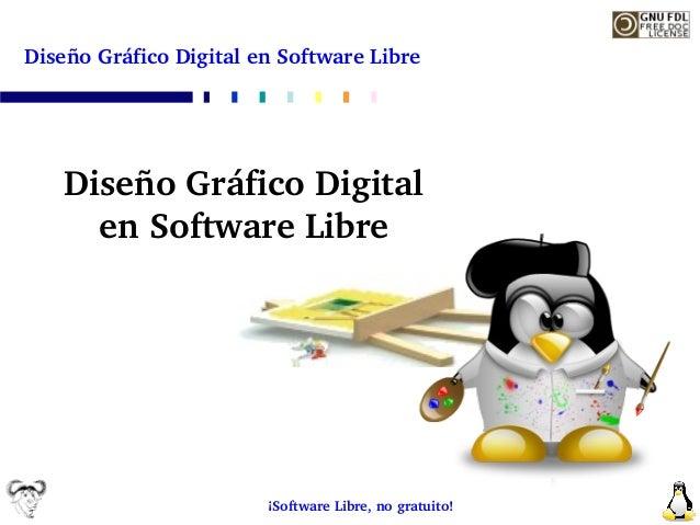 DiseñoGráficoDigitalenSoftwareLibre   DiseñoGráficoDigital     enSoftwareLibre                        ¡Software...