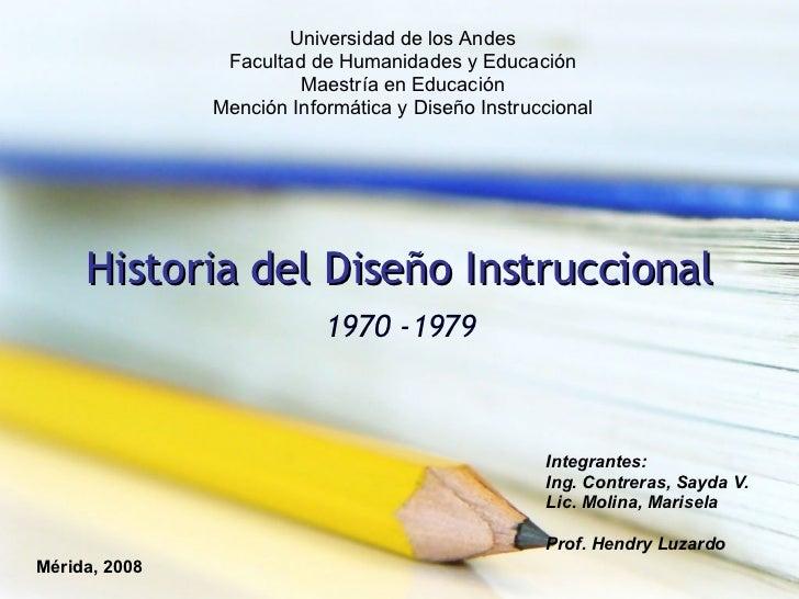 Historia del Diseño Instruccional 1970 -1979 Integrantes: Ing. Contreras, Sayda V. Lic. Molina, Marisela Prof. Hendry Luza...