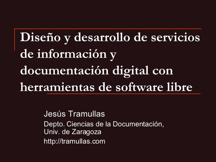 Diseño y desarrollo de servicios de información y documentación digital con herramientas de software libre   Jesús Tramull...