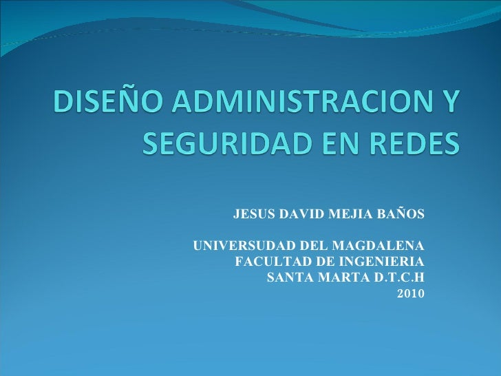 JESUS DAVID MEJIA BAÑOS UNIVERSUDAD DEL MAGDALENA FACULTAD DE INGENIERIA SANTA MARTA D.T.C.H 2010