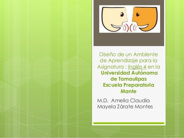 Diseño de un Ambientede Aprendizaje para laAsignatura : Inglés 4 en laUniversidad Autónomade TamaulipasEscuela Preparatori...