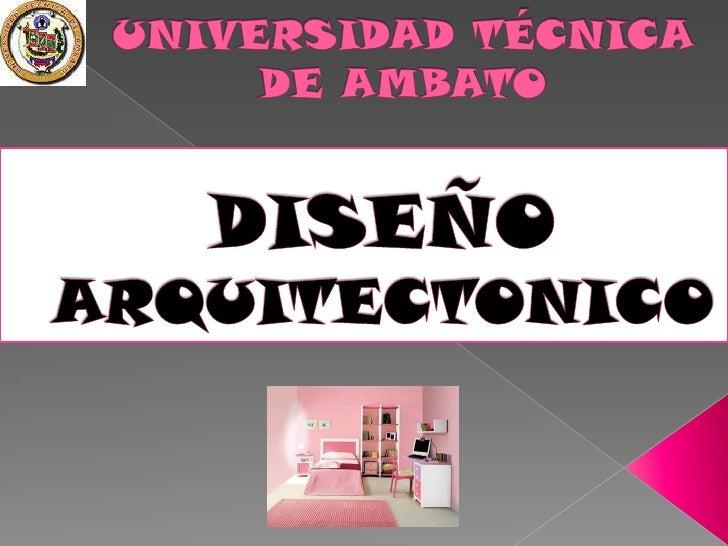 UNIVERSIDAD TÉCNICA DE AMBATO<br />DISEÑO ARQUITECTONICO<br />