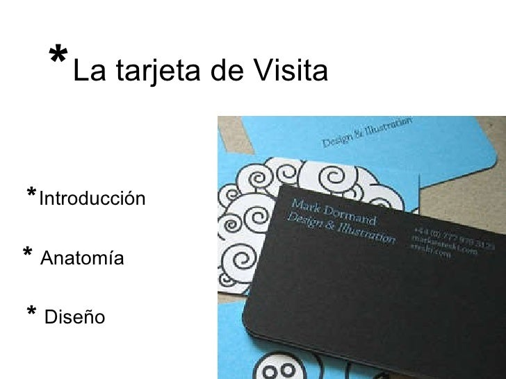 * La tarjeta de Visita * Introducción *  Anatomía *  Diseño