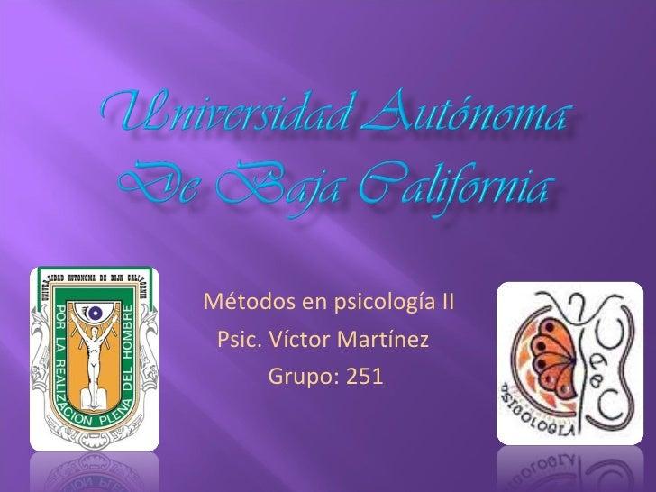 Métodos en psicología II Psic. Víctor Martínez  Grupo: 251