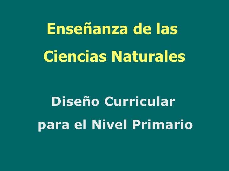 Enseñanza de lasCiencias Naturales Diseño Curricularpara el Nivel Primario