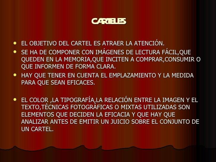CARTELES <ul><li>EL OBJETIVO DEL CARTEL ES ATRAER LA ATENCIÓN. </li></ul><ul><li>SE HA DE COMPONER CON IMÁGENES DE LECTURA...