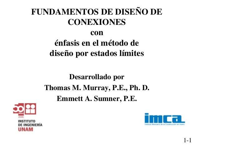 FUNDAMENTOS DE DISEÑO DE        CONEXIONES              con    énfasis en el método de   diseño por estados límites       ...