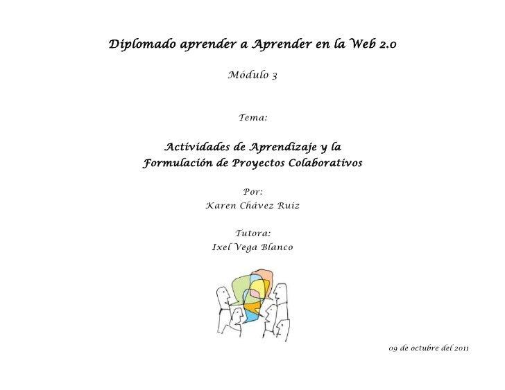 Diplomado aprender a Aprender en la Web 2.0<br />Módulo 3<br />Tema:<br />Actividades de Aprendizaje y la <br />Formulació...