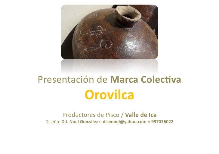 Presentación  de  Marca  Colec*va                               Orovilca                Productores  de  Pis...