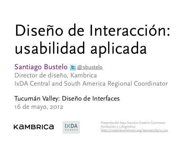 Diseño de Interacción: usabilidad aplicada Santiago Bustelo Director de diseño, Kambrica IxDA Central and South America Re...