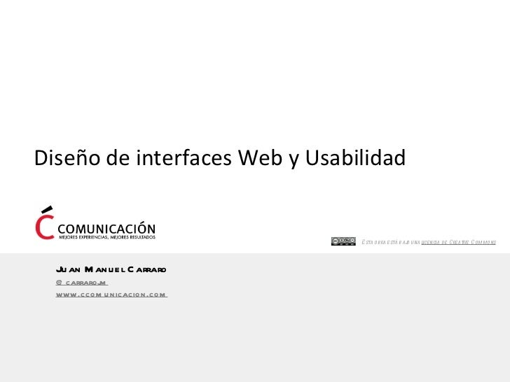 Diseño de interfaces Web y Usabilidad Esta obra está bajo una  licencia de Creative Commons