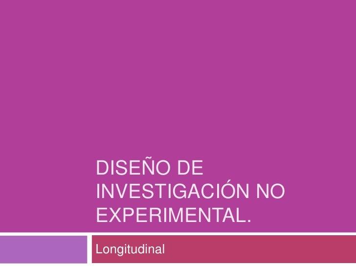 Diseño de investigación no experimental.<br />Longitudinal<br />