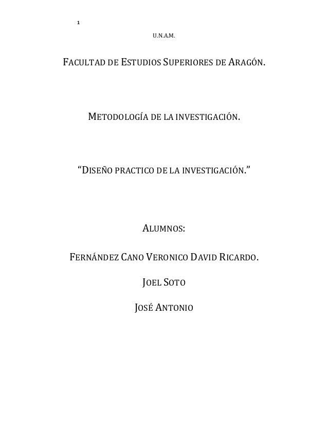 """1  U.N.A.M.  FACULTAD DE ESTUDIOS SUPERIORES DE ARAGÓN.  METODOLOGÍA DE LA INVESTIGACIÓN.  """"DISEÑO PRACTICO DE LA INVESTIG..."""