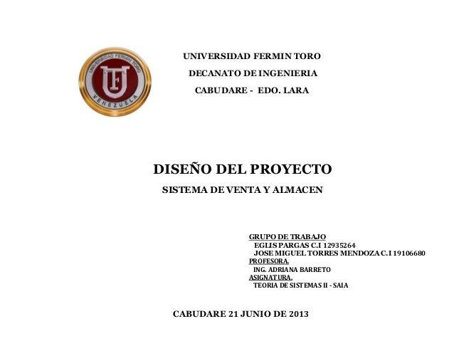 UNIVERSIDAD FERMIN TORODECANATO DE INGENIERIACABUDARE - EDO. LARACABUDARE 21 JUNIO DE 2013DISEÑO DEL PROYECTOSISTEMA DE VE...
