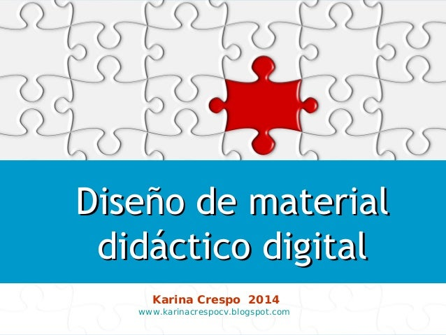 Diseño deDiseño de materialmaterial didáctico digitaldidáctico digital Karina Crespo 2014 www.karinacrespocv.blogspot.com