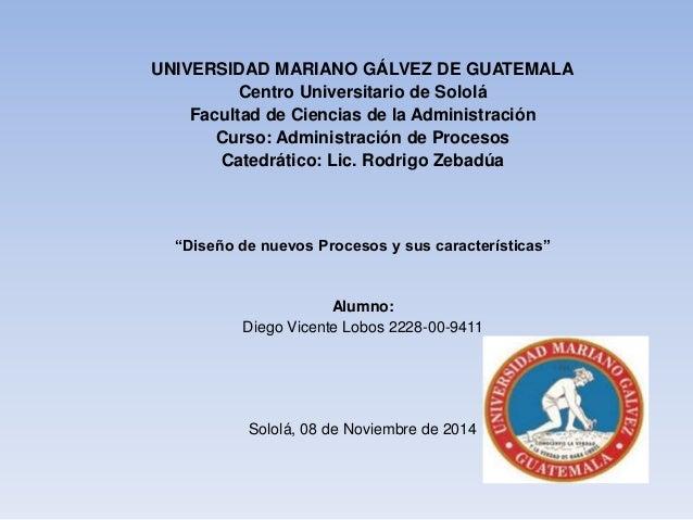 UNIVERSIDAD MARIANO GÁLVEZ DE GUATEMALA  Centro Universitario de Sololá  Facultad de Ciencias de la Administración  Curso:...