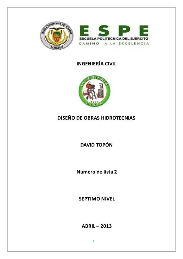 1INGENIERÍA CIVILDISEÑO DE OBRAS HIDROTECNIASDAVID TOPÓNNumero de lista 2SEPTIMO NIVELABRIL – 2013