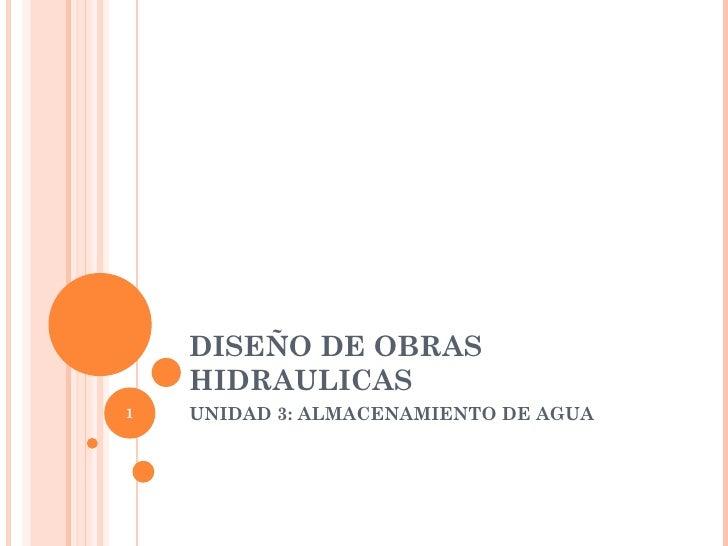 DISEÑO DE OBRAS    HIDRAULICAS1   UNIDAD 3: ALMACENAMIENTO DE AGUA