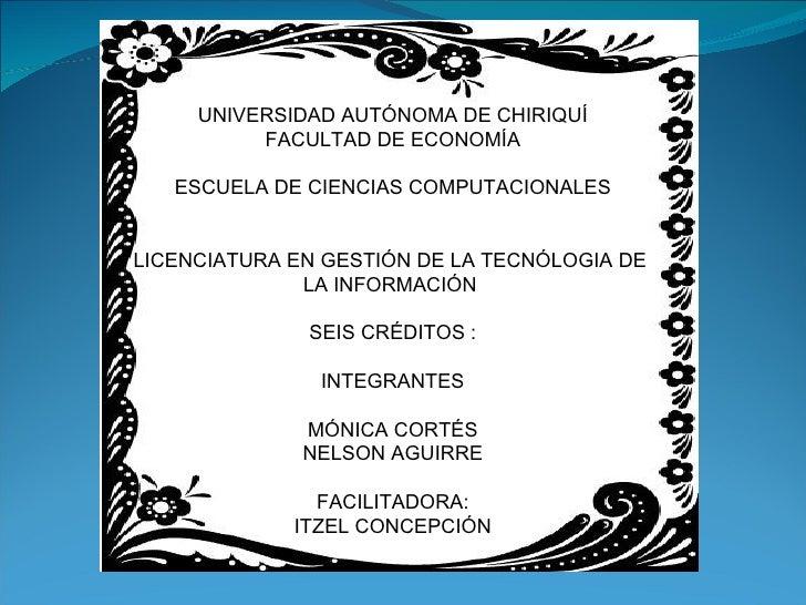 UNIVERSIDAD AUTÓNOMA DE CHIRIQUÍ          FACULTAD DE ECONOMÍA   ESCUELA DE CIENCIAS COMPUTACIONALESLICENCIATURA EN GESTIÓ...