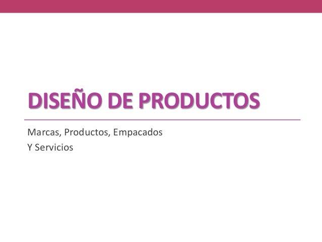DISEÑO DE PRODUCTOS Marcas, Productos, Empacados Y Servicios