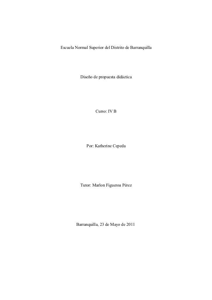 Escuela Normal Superior del Distrito de Barranquilla           Diseño de propuesta didáctica                    Curso: IV ...