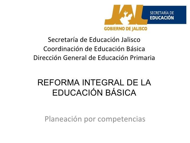 Secretaría de Educación Jalisco Coordinación de Educación Básica Dirección General de Educación Primaria Planeación por co...