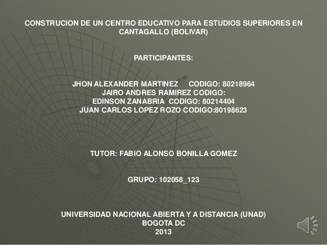 CONSTRUCION DE UN CENTRO EDUCATIVO PARA ESTUDIOS SUPERIORES ENCANTAGALLO (BOLIVAR)PARTICIPANTES:JHON ALEXANDER MARTINEZ CO...