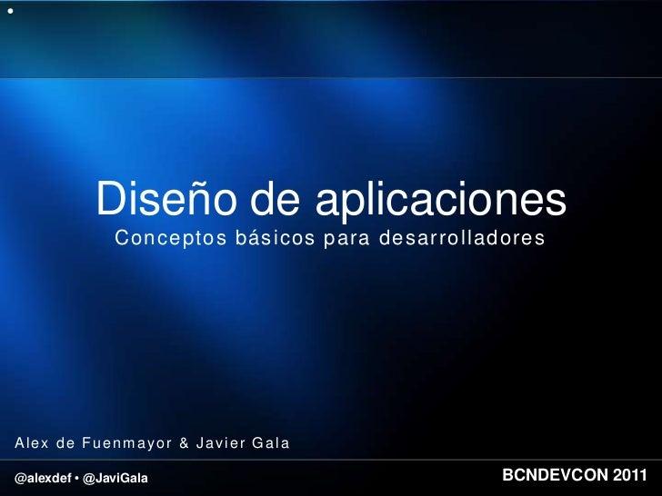 Diseño de aplicaciones              Conceptos básicos para desarrolladoresAlex de Fuenmayor & Javier Gala@alexdef • @JaviG...