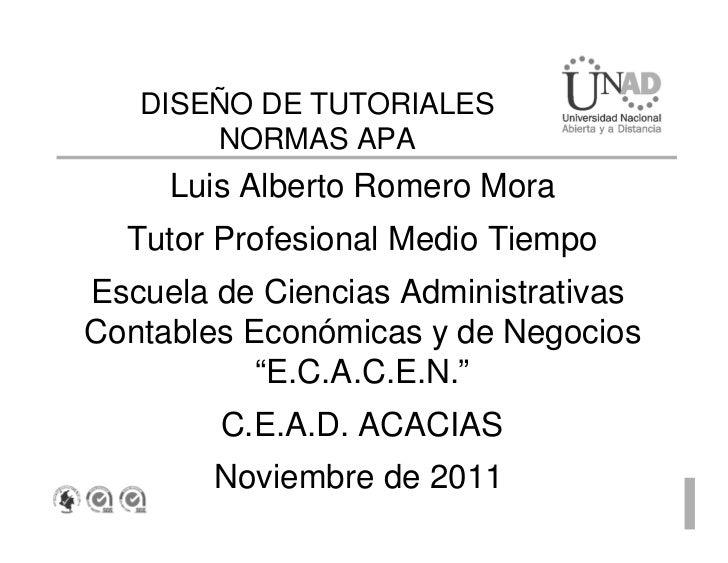 DISEÑO DE TUTORIALES       NORMAS APA     Luis Alberto Romero Mora  Tutor Profesional Medio TiempoEscuela de Ciencias Admi...