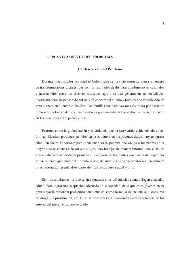 1 1. PLANTEAMIENTO DEL PROBLEMA 1.2. Descripción del Problema Durante muchos años la sociedad Colombiana se ha visto expue...