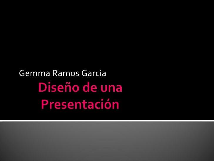 Diseño De Una Presentacion Gemma Ramos Garcia