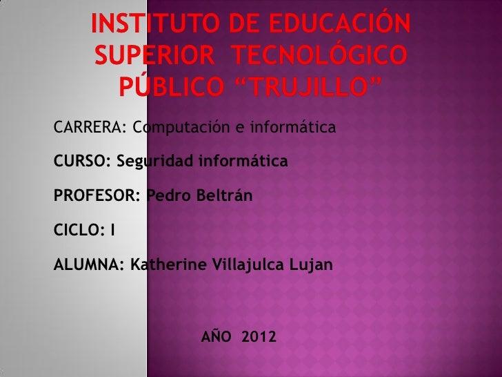 CARRERA: Computación e informáticaCURSO: Seguridad informáticaPROFESOR: Pedro BeltránCICLO: IALUMNA: Katherine Villajulca ...
