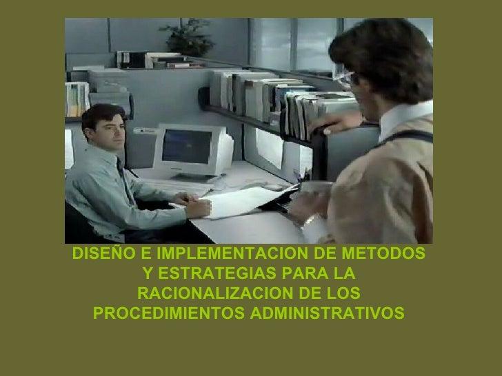 DISEÑO E IMPLEMENTACION DE METODOS Y ESTRATEGIAS PARA LA RACIONALIZACION DE LOS PROCEDIMIENTOS ADMINISTRATIVOS