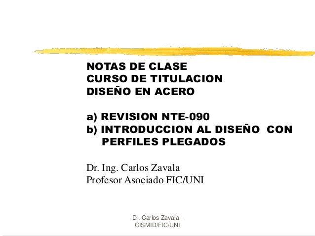 NOTAS DE CLASE CURSO DE TITULACION DISEÑO EN ACERO a) REVISION NTE-090 b) INTRODUCCION AL DISEÑO CON PERFILES PLEGADOS Dr....