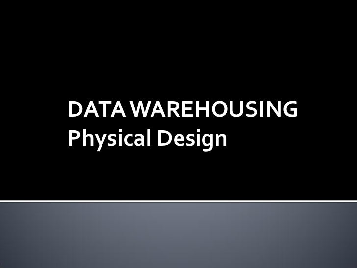 DATA WAREHOUSINGPhysical Design